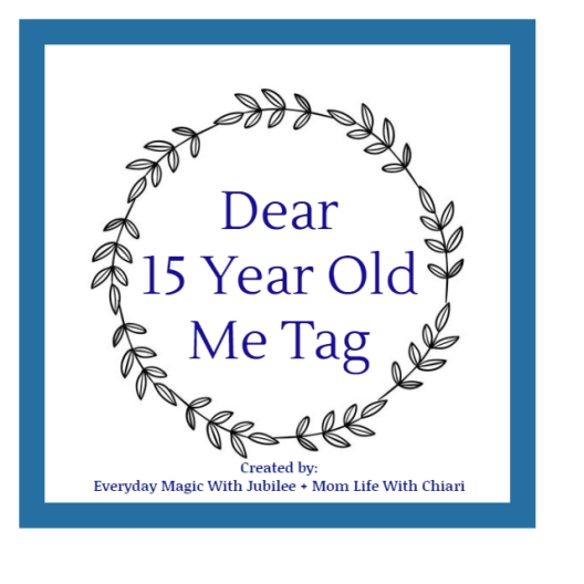 3.Dear.15.Year.Old.Me.Tag